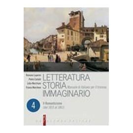 Letteratura storia immaginario. Con espansione online. Per le Scuole superiori. 4.Il romanticismo (dal 1815 al 1861)