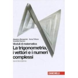 Moduli di matematica. Modulo O bianco: Trigonometria, vettori e numeri complessi.