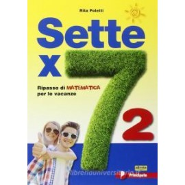 Sette x 7. Ripasso di matematica per le vacanze. 2