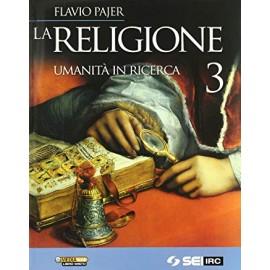 La religione. Umanità in ricerca.  3