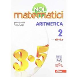Noi matematici. Aritmetica  2 con Laboratorio
