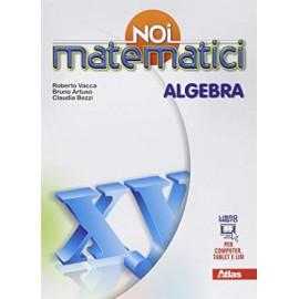 Noi matematici. Algebra