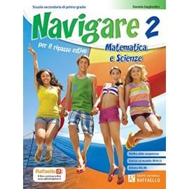 Navigare 2 per il ripasso estivo. Matematica e scienze