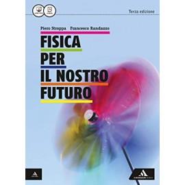 Fisica per il nostro futuro. Volume unico. Terza edizione