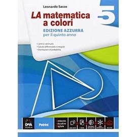 La matematica a colori 5. Edizione azzurra per il quinto anno