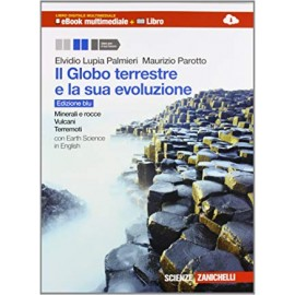 Il globo terrestre e la sua evoluzione. Minerali e rocce. Edizione blu