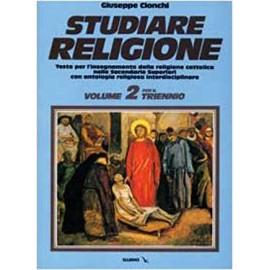 Studiare religione. Per il triennio delle Scuole superiori vol.2
